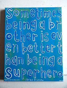 Marc Brown Quote - Sometimes being a brother is even better than being a superhero. by Rachel Twenter //  heartandhue on Etsy