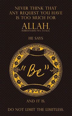 No request is too much for Allah. Allah says 'BE' and it is! Allah Quotes, Muslim Quotes, Quran Quotes, Religious Quotes, Islamic Quotes, Quran Sayings, Hijab Quotes, Hadith Quotes, Islamic Messages