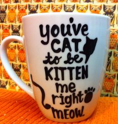 You've cat to be kitten me right meow coffee mug- cat lover mug- Cat Lady- crazy cat lady- MEOW, $18.00