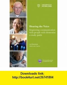 Hearing the Voice Improving Communication with People with Dementia A Study Guide (9781857692389) Lori Stevenson, Alan Chapman , ISBN-10: 1857692381  , ISBN-13: 978-1857692389 ,  , tutorials , pdf , ebook , torrent , downloads , rapidshare , filesonic , hotfile , megaupload , fileserve