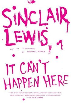It Can't Happen Here - Sinclair Lewis Any Book, This Book, Huey Long, New Books, Books To Read, Michael Meyer, Sinclair Lewis, Get Reading, Political Satire