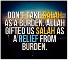 Don't take salah as a burden