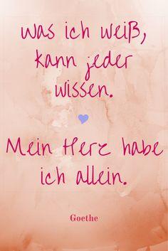 Was ich weiß, kann jeder wissen. Mein Herz habe ich allein. Goethe Zitat Gedanken Leben Freude  Mehr Zitate und Gedanken findet ihr auf meinem Blog!
