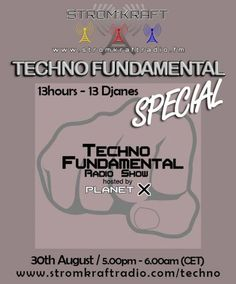 Friday 5.00pm – 13hours PlanetX SPECIAL – TECHNO FUNDAMENTAL Radio Show – TECHNO CHANNEL