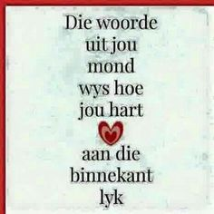 Afrikaanse Inspirerende Gedagtes & Wyshede: Die woorde uit jou mond wys hoe jou hart aan die b. Prayer Verses, Bible Verses Quotes, Sign Quotes, Wisdom Quotes, Words Quotes, Wise Words, Me Quotes, Afrikaanse Quotes, Inspirational Words Of Wisdom