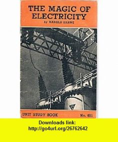 The magic of electricity (Unit study book) Harold Gray Shane ,   ,  , ASIN: B00089XLZ4 , tutorials , pdf , ebook , torrent , downloads , rapidshare , filesonic , hotfile , megaupload , fileserve