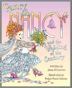Browse Inside Fancy Nancy and the Wedding of the Century by Jane O'Connor, Illustrated by Robin Preiss Glasser