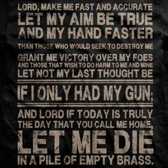 """Let me die in a pile of empty brass ... Reminds me of the Clint saying: """"I may be killed with my own gun, but they'll have to beat me to death with it."""""""