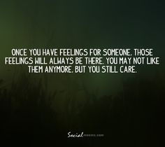 Once you have feelings for someone, those feelings will always be there,