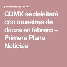 CDMX se deleitará con muestras de danza en febrero – Primera Plana Noticias