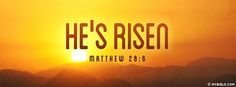 """He is not here; for He is risen, as He said.... - Facebook Cover Photo"