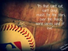 """""""It's that can't eat, can't sleep, reach for the stars, over the fence, World Series kind of love."""""""