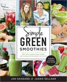 Simple Green Smoothies: 100+ Tasty Recipes to Lose Weight, Gain Energy, and Feel Great in Your Body: Jen Hansard, Jadah Sellner: 9781623366414: Amazon.com: Books