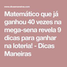 Matemático que já ganhou 40 vezes na mega-sena revela 9 dicas para ganhar na loteria! - Dicas Maneiras