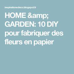 HOME & GARDEN: 10 DIY pour fabriquer des fleurs en papier
