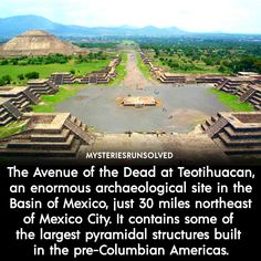 The Avenue of the Dead at Teotihuacan, an enormous archaeological site in the Basin of Mexico, just 30 miles northeast of Mexico City. It contains some of. the largest pyramidal structures built in the pre-Columbian Americas. Maya Civilization, Indus Valley Civilization, Mexico City, New Mexico, Underwater City, Unexplained Mysteries, Easter Island, Archaeological Site, Machu Picchu