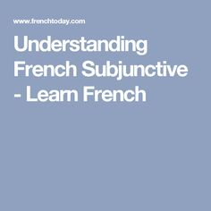 Understanding French Subjunctive - Learn French