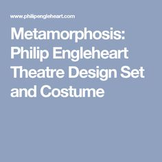 Metamorphosis: Philip Engleheart Theatre Design Set and Costume