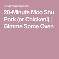 20-Minute Moo Shu Pork (or Chicken!) | Gimme Some Oven