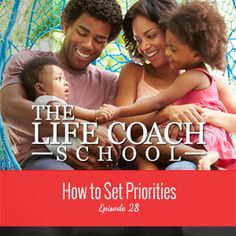 TheLifeCoachSchool.com | Podcast Episode #28: How to Set Priorities