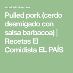 Pulled pork (cerdo desmigado con salsa barbacoa) | Recetas El Comidista EL PAÍS