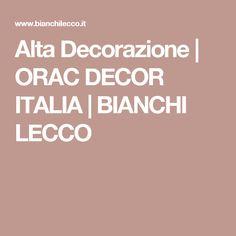 Alta Decorazione | ORAC DECOR ITALIA | BIANCHI LECCO