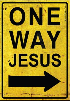 "Jesus told him, ""I am the way, the truth, and the life. No one can come to the Father except through Me"" (John 14:6)."