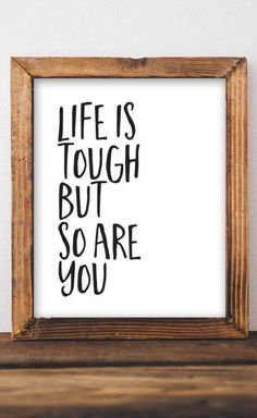 Life Is Tough But So Are You - Printable Quote – Inspirational quotes DIY gift idea Inspiring wall decor home decor printable sign Gracie Lou Printables Wall Decor Quotes, Diy Wall Decor, Home Decor Wall Art, Art Decor, Room Decor, Printable Quotes, Printable Wall Art, Online Printing Companies, Life Is Tough
