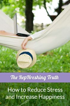 Four simple things you can do to remain stress-free and happy from The RepHreshing Truth.