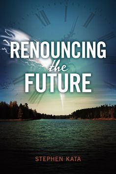 Renouncing The Future by Stephen Kata