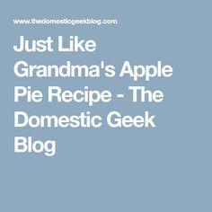 Just Like Grandma's Apple Pie Recipe - The Domestic Geek Blog