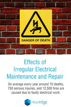 Effects of Irregular Electrical Maintenance and Repair - On average every year around 10 deaths, 750 serious injuries, and 12,500 fires are caused due to faulty electrical work.