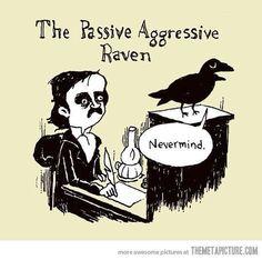 Edgar Allen Poe's passive aggressive raven.