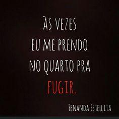 As vezes.. Fernanda Esterlita Prender  Fugir  Quarto