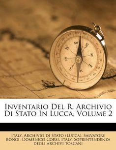 Inventario Del R. Archivio Di Stato In Lucca, Volume 2 (Italian Edition) by Salvatore Bongi