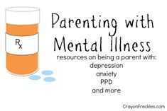 resources on being a parent with depression, bipolar disorder, anxiety, PPD, and more