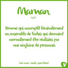 """""""Maman : Femme qui accomplit bénévolement un ensemble de tâches qui devraient normalement être accomplies par une vingtaine de personnes""""  #Quote #Maman #FêtesDesMères #Love #Amour #Famille #Citatioin"""