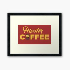 'Coffee for hipsters' Framed Print by StefaniaAlina Protective Packaging, Centerpiece Decorations, Custom Boxes, Coffee Time, Framed Art Prints, My Arts, House Design, Printed, Awesome