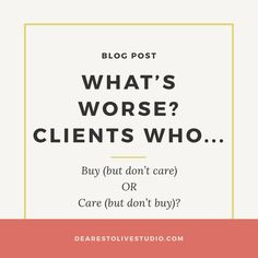 What's Worse? Clients who buy (but don't care) or clients who care (but don't buy)? Most creatives spend more time copywriting for their social media posts than they do writing copy that converts and sells on their websites. Converting the right prospects (who are ready to buy) starts BEFORE you go to social media. Click to read more...