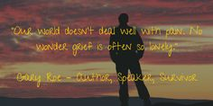 """""""Our world doesn't deal well with pain. No wonder grief is often so lonely."""""""