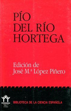 Pío del Río Hortega / edición de José María López Piñero.--Madrid : Fundación Banco Exterior, D.L.1990.Localización en la Biblioteca de la ULL: http://absysnet.bbtk.ull.es/cgi-bin/abnetopac?TITN=112614