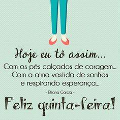 """""""Hoje eu tô assim. .. Com os pés calçados de coragem. .. Com a alma vestida de sonhos e respirando esperança. ..""""  (Elliana Garcia) #bomdia#goodmorning#hoje#quinta#coragem#sonhos#esperança#fé#deus#god#vida#life#amor#love#otimismo#motivação#superação#feliz#felicidade#sejafeliz#behappay#brilhe#sejaluz#sempre#instafrases#frases#frasedodia#wordoftheday#tagsforlikes#pensamentopositivo"""