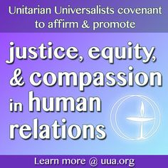Unitarian Universalists covenant to affirm and promote justice, equity, and compassion in human relations. This is our 2nd Principle.