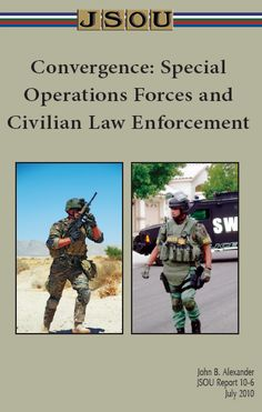 Joint Special Operations University Report on Convergence of Special Forces and Civilian Law Enforcement  March 27, 2012 in U.S. Special Operations Command