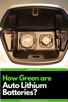 How Green are Auto Lithium Batteries? Green Technology, Energy Technology, Renewable Energy, Solar Energy, Sustainable Energy, Sustainable Living, Survival Prepping, Urban Survival, Energy Storage
