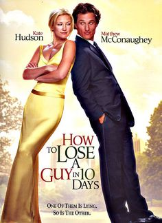 "How to Lose a Guy in 10 Days (2003) - Kate Hudson, Matthew McConoughey, Adam Goldberg, Kathryn Hahn & Bebe Neuwirth - Benjamin Barry is an advertising executive and ladies' man who, to win a big campaign, bets that he can make a woman fall in love with him in 10 days. Andie Anderson covers the ""How To"" beat for ""Composure"" magazine and is assigned to write an article on ""How to Lose a Guy in 10 days."" They meet in a bar shortly after the bet is made."