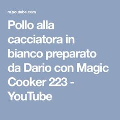 Pollo alla cacciatora in bianco preparato da Dario con Magic Cooker 223 - YouTube