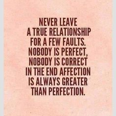 This quote is exactly how it should be, especially for us. Neither of us is perfect, but there surely is a loads of affection and love. Remember when we couldn't stand to be apart C. x