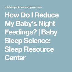 How Do I Reduce My Baby's Night Feedings?   Baby Sleep Science: Sleep Resource Center