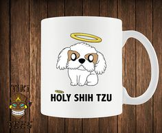 Funny Dog Coffe Mug Holy Shih Tzu Mugs Cute Gift Pet Lover ★ About the Mugs ★    • Microwave and dish washer safe  • Can be used for both hot & cold